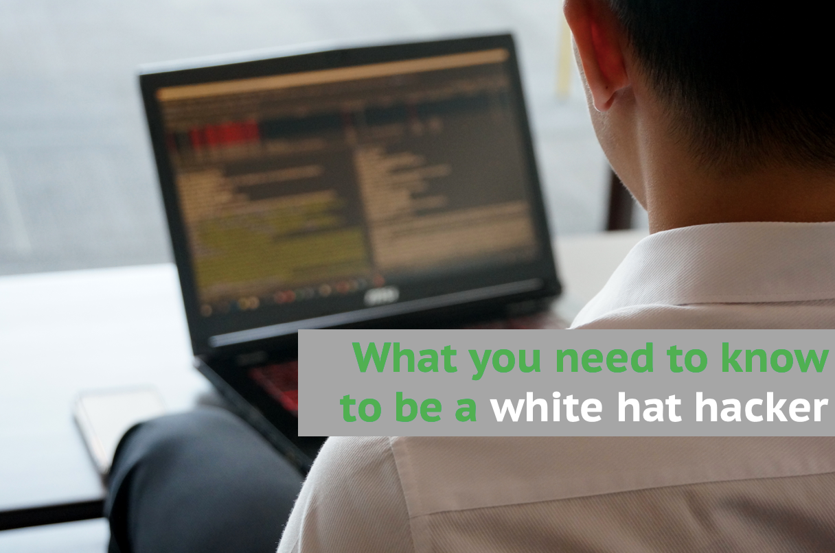 What you need to know to be a white hat hacker